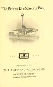 Cover of: The Progress die-stamping press and the 1000 and one dies | Progress manufacturing co, Boston