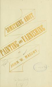 Cover of: Something about painting and varnishing | John W. Masury
