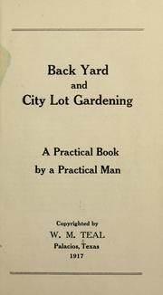 Cover of: Back yard and city lot gardening | William Moseley Teal