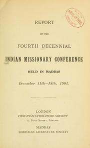 Cover of: Report of the fourth decennial Indian Missionary Conference held in Madras, December 11th-18th, 1902 | Indian Missionary Conference (1902 Madras)