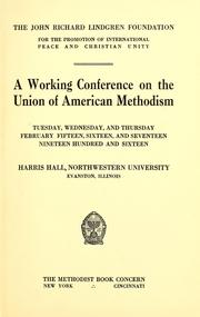 Cover of: A working conference on the union of American Methodism, Tuesday, Wednesday, and Thursday, February fifteen, sixteen, and seventeen, nineteen hundred and sixteen, Harris Hall, Northwestern University, Evanston, Illinois | Conference on the Union of American Methodism (1916 Northwestern University, Evanston, Ill.)