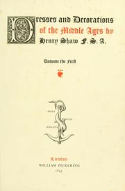 Cover of: Dresses and decorations of the middle ages by Henry Shaw