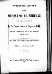 Cover of: Authentic account of the murder of Dr. Whitman and other missionaries, by the Cayuse Indians of Oregon, in 1847, and the causes which led to that horrible catastrophe | Jean Baptiste Abraham Brouillet