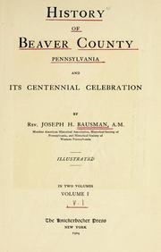 Cover of: History of Beaver County, Pennsylvania and its centennial celebration by Joseph Henderson Bausman