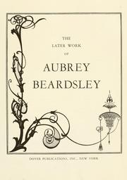 Cover of: The later work of Aubrey Beardsley | Aubrey Vincent Beardsley