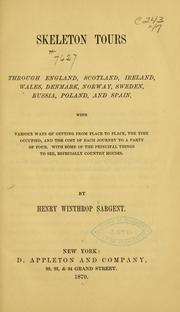 Cover of: Skeleton tours through England, Scotland, Ireland, Wales, Denmark, Norway, Sweden, Russia, Poland, and Spain | Henry Winthrop Sargent