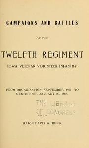 Cover of: Campaigns and battles of the Twelfth regiment Iowa veteran volunteer infantry | David W. Reed