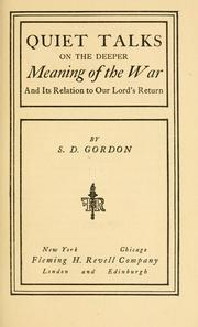 Cover of: Quiet talks on the deeper meaning of the war, and its relation to Our Lord's return | Samuel Dickey Gordon