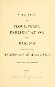 Cover of: A treatise on flour, yeast, fermentation and baking, together with recipes for bread and cakes by Julius Emil Wilhfahrt