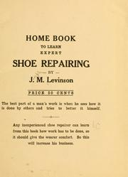 Cover of: Home book to learn expert shoe repairing | Joseph M. Levinson