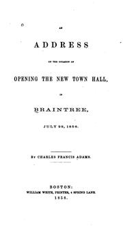 Cover of: An Address on the Occasion of Opening the New Town Hall in Braintree by Charles Francis Adams