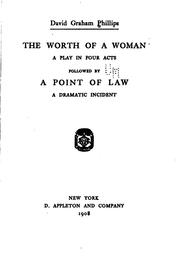 Cover of: The Worth of a Woman: A Play in Four Acts, Followed by A Point of Law; a Dramatic Incident by David Graham Phillips