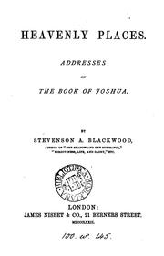 Cover of: Heavenly places, addresses on the book of Joshua by Stevenson Arthur Blackwood