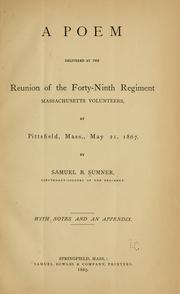Cover of: A poem delivered at the reunion of the Forty-ninth regiment, Massachusetts volunteers, at Pittsfield, Mass., May 21, 1867 | Samuel B. Sumner
