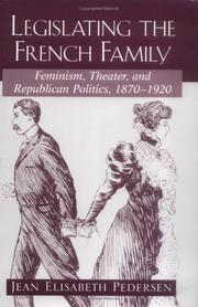 Cover of: Legislating the French Family: Feminism, Theater, and Republican Politics by Jean Elisabeth Pedersen