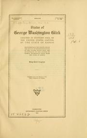 Cover of: Statue of George Washington Glick erected in Statuary hall of the United States Capitol by the state of Kansas | United States. 63d Congress, 2d session
