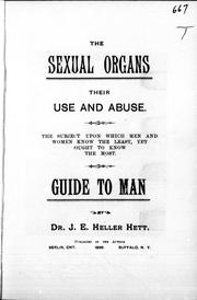 Cover of: The sexual organs, their use and abuse | J. E. Heller Hett