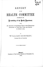 Cover of: Report to the Health Committee, recommending the re-modeling of the Health Department | William Kennedy