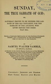 Cover of: Sunday, the true Sabbath of God by Samuel Walter Gamble