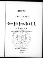 Cover of: History and by-laws of Golden Rule Lodge, No. 4, Q.R., A.F. and A.M., Stanstead, P.Q., Canada by Freemasons. Golden Rule Lodge, No. 4 (Stanstead, Quebec)