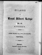 Cover of: By-Laws of Royal Albert Lodge, No. 25, A.F. & A.M. Q.R by Freemasons. Royal Albert Lodge, No. 25 (Montreal, Quebec)