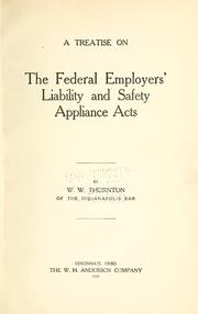 Cover of: A treatise on the Federal employers' liability and safety appliance acts | W. W. Thornton