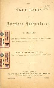Cover of: The true basis of American independence | William Henry Seward