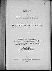Cover of: Report of Mr. W.T. Jennings, C.E., on routes to the Yukon | W. T. Jennings