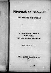 Cover of: Professor Blackie, his sayings and doings by Kennedy, Howard Angus