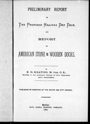 Cover of: Preliminary report on the proposed Halifax dry dock; and, Report on American stone and wooden docks | Keating, E. H.