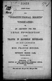 "Cover of: Our ""constitutional rights"" vindicated, or, An argument for the legal proscription of the traffic in alcoholic beverages by George Case"