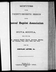 Cover of: Minutes of the twenty-seventh session of the Central Baptist Association of Nova Scotia, held with the [Up]per Aylesford Baptist Church, Saturday, Monday, and Tuesday, June 23rd, 25th, and 26th by Central Baptist Association of Nova Scotia. Session