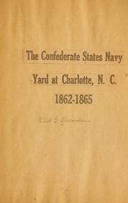 Cover of: The Confederate States navy yard at Charlotte, N.C., 1862-1865 by Violet G. Alexander
