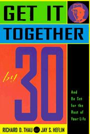 Cover of: Get it together by 30 by Richard D. Thau