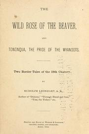 Cover of: The Wild Rose of the Beaver ; and Tononqua, the pride of the Wyandots | Rudolph Leonhart