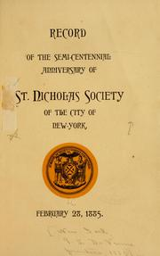 Cover of: Record of the semi-centennial anniversary of St. Nicholas Society of the City of New-York, February 28, 1885 | Saint Nicholas Society of the City of New York.