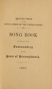 Cover of: Song book for the use of the Commandery of the state of Pennsylvania, 1883 | Military Order of the Loyal Legion of the United States. Pennsylvania Commandery