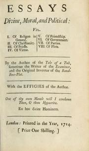 Cover of: Essays, divine, moral and political: viz. I. Of religion in general. II. Of Christianity. III. Of priests. IV. Of virtue. V. Of friendship. VI. Of government. VII. Of parties. VIII. Of plots.  With the Effigies of the author | Burnet, Thomas, Sir