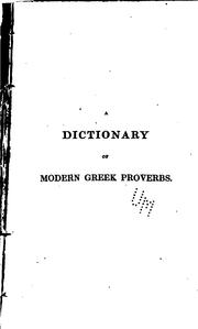 Cover of: A dictionary of modern Greek proverbs, with an English translation, explanatory remarks, and philological illustrations | Alexander Negris