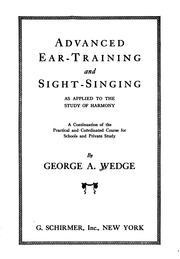 Cover of: Advanced ear-training and sight-singing as applied to the study of harmony | George Anson Wedge