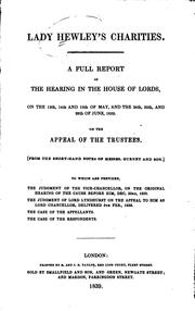 Cover of: A full report of the hearing in the House of lords, on the 13th, 14th, and 15th day of May, and the 24th, 25th, and 28th June, 1839 | Hewley's Charities (Lady)