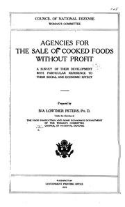 Cover of: Agencies for the sale of cooked foods without profit | United States. Council of national defense. Committee on women's defense work. Dept. of food production and home economics