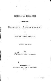 Cover of: A historical discourse delivered at the fiftieth anniversary of Colby university, August 2d, 1870 | James Tift Champlin