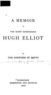 Cover of: A memoir of the Right Honourable Hugh Elliot | Minto, [Emma Eleanor Elizabeth (Hislop) Elliot-Murray Kynynmound] countess of