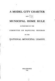 Cover of: A model city charter and municipal home rule as prepared by the Committee on municipal program of the National municipal league | National municipal league. Committee on municipal program