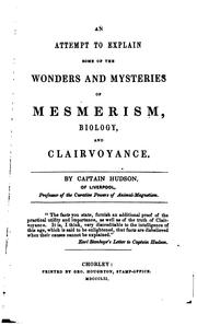 Cover of: An attempt to explain some of the wonders and mysteries of mesmerism, biology, and clairvoyance | Hudson Captain.