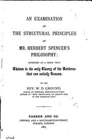 Cover of: An examination of the structural principles of Mr. Herbert Spencer's philosophy | William David Ground