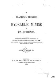 Cover of: A practical treatise on hydraulic mining in California | Bowie, Augustus Jesse jr.
