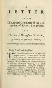 Cover of: A letter from the annual committee of the Convention of Royal Boroughs to the several boroughs of Scotland by order of the last General Convention for preventing the pernicious practice of smuggling | Convention of Royal Burghs (Scotland).