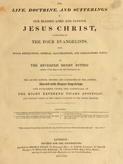 Cover of: The life, doctrine, and sufferings of our blessed Lord and Saviour Jesus Christ | Henry Rutter